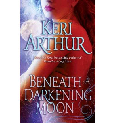 Beneath a Darkening Moon (Ripple Creek, Book 2) Keri Arthur