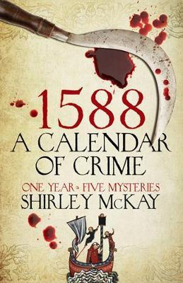 1588: A Calendar Of Crime: A Novel In Five Books
