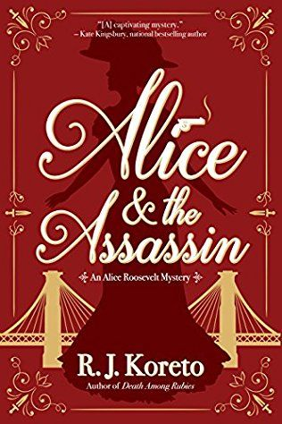 Alice And The Assassin: Alice Roosevelt Mystery Book 1