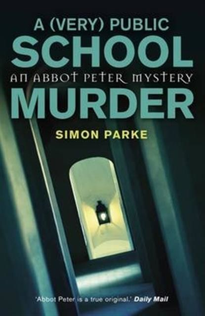 A (Very) Public School Murder: Abbot Peter Book 4
