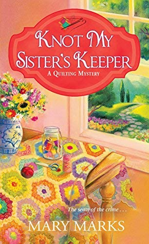 Knot My Sister's Keeper: Quilting Mysteries, Book 6