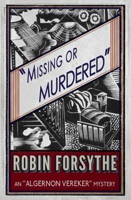 Missing Or Murdered: Algernon Vereker Book 1
