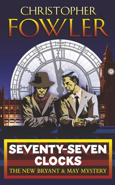 Seventy-Seven Clocks: Bryant & May, Book 3