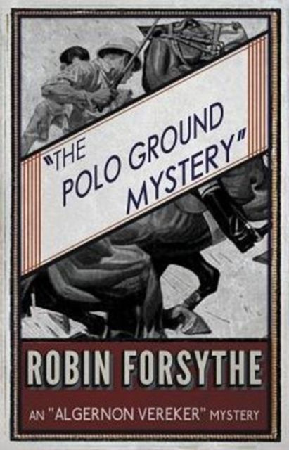 The Polo Ground Mystery: Algernon Vereker Book 2