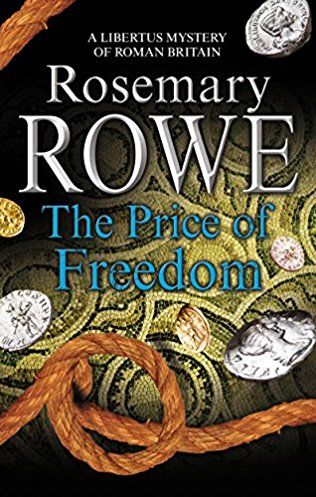The Price Of Freedom: Libertus Mystery Of Roman Britain Book 17